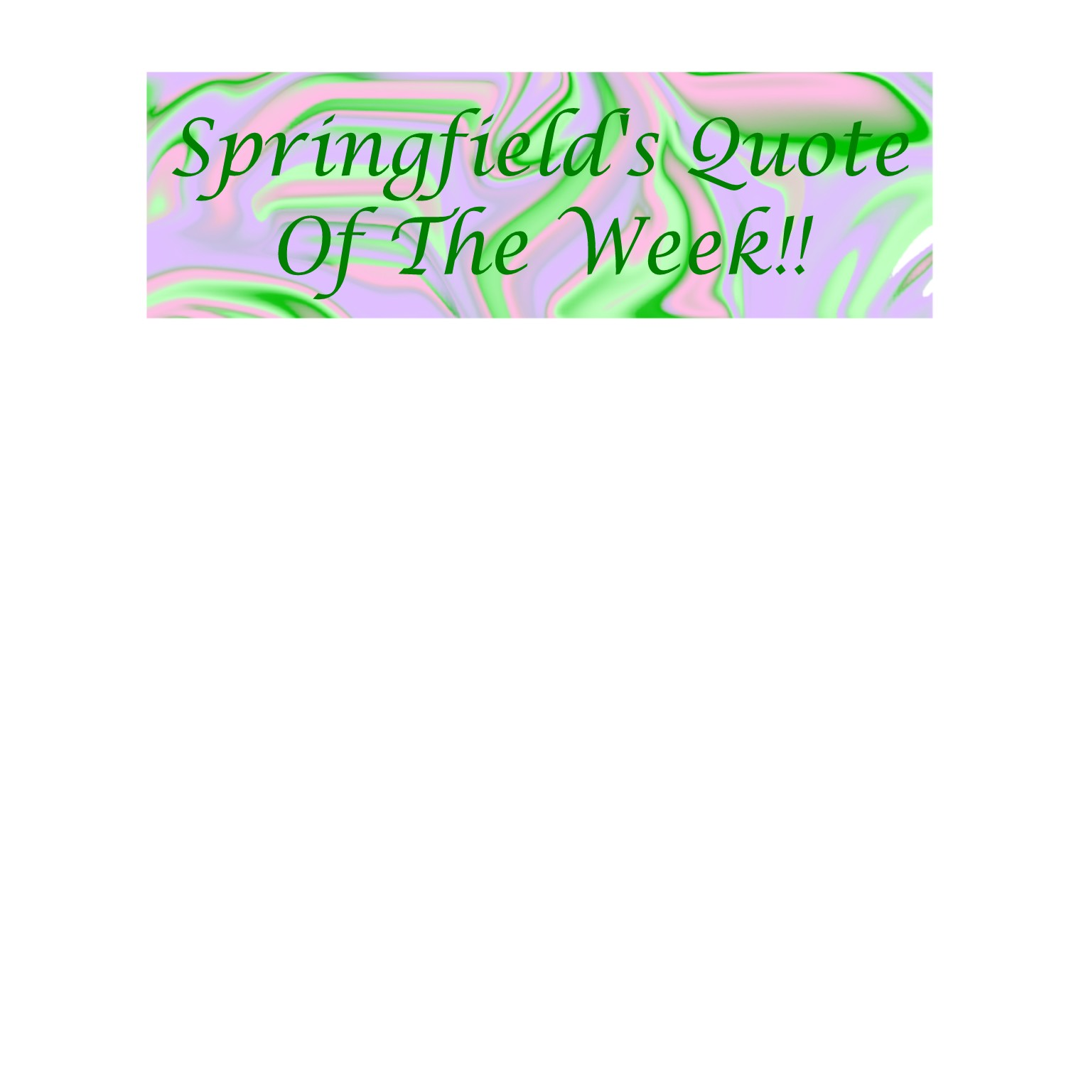 Springfield's Quote of the Week!